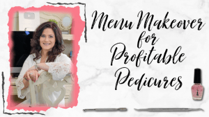 Menu Makeover Course Profitable Pedicures